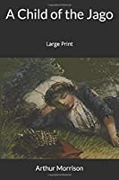 A Child of the Jago: Large Print