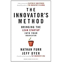 Innovator's Method Bringing the Lean Startup into Your Organization