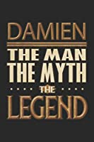 Damien The Man The Myth The Legend: Damien Notebook Journal 6x9 Personalized Customized Gift For Someones Surname Or First Name is Damien