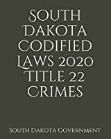 South Dakota Codified Laws 2020 Title 22 Crimes