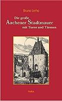 Die grosse Aachener Stadtmauer mit Toren und Tuermen