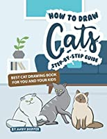 How to Draw Cats Step-by-Step Guide: Best Cat Drawing Book for You and Your Kids