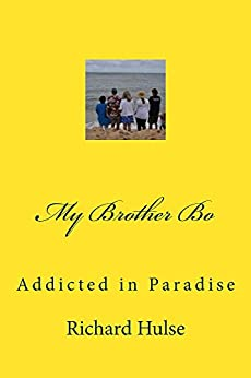 My Brother Bo: Addicted in Paradise by [Hulse, Richard]