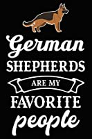 German Shepherds Are My Favorite People: Cute German Shepherd lined journal gifts. Best Lined Journal gifts For dog Lovers who Loves German Shepherd. This Cute Dog Lined journal Gifts is the perfect tool to build a stronger relationship with Dog!