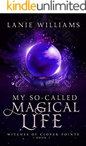 My So-Called Magical Life: A Paranormal Women's Fiction Novella (Witches of Clover Pointe Book 1) (English Edition)