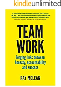 Team Work: Forging links between honesty, accountability and success (English Edition)