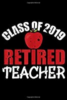 Class Of 2019 Retired Teacher: Class Of 2019 Retired Teacher Teaching Retirement Journal/Notebook Blank Lined Ruled 6x9 100 Pages