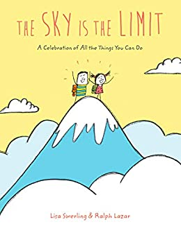 [Swerling, Lisa, Lazar, Ralph]のThe Sky Is the Limit: A Celebration of All the Things You Can Do (English Edition)