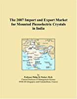 The 2007 Import and Export Market for Mounted Piezoelectric Crystals in India