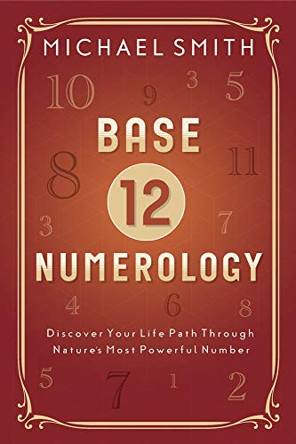 Base-12 Numerology: Discover Your Life Path Through Nature's Most Powerful Number (English Edition)