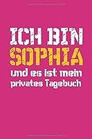 Ich Bin SOPHIA und es ist mein privates tagebuch : Notizbuch: Geburtstag GESCHENK - Notizbuch - Private Journal