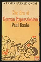 The Era of Expressionism: German Expressionism (German Expressionism S.)