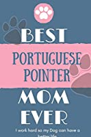 Best  Portuguese Pointer Mom Ever Notebook  Gift: Lined Notebook  / Journal Gift, 120 Pages, 6x9, Soft Cover, Matte Finish