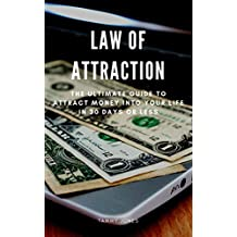 Law Of Attraction: The Ultimate Guide To Attract Money Into Your Life In 30 Days Or Less