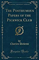 The Posthumous Papers of the Pickwick Club, Vol. 3 (Classic Reprint)