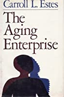 Aging Enterprise: A Critical Examination of Social Policies and Services for the Aged (Social and Behavioral Science Series)