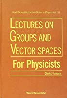 Groups and Vector Spaces for Physicists (Cif Series)【洋書】 [並行輸入品]