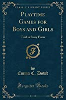 Playtime Games for Boys and Girls: Told in Story Form (Classic Reprint)
