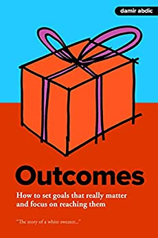 Outcomes: How to set goals that really matter and focus on reaching them by [Abdic, Damir]
