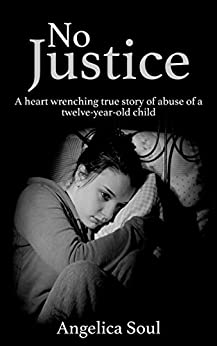 No Justice: A heart wrenching true story of abuse of a twelve-year-old child by [Soul, Angelica]
