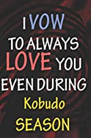I VOW TO ALWAYS LOVE YOU EVEN DURING Kobudo SEASON: / Perfect As A valentine's Day Gift Or Love Gift For Boyfriend-Girlfriend-Wife-Husband-Fiance-Long Relationship Quiz