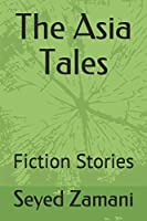 The Asia Tales: Fiction Stories