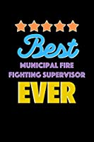 Best Municipal Fire Fighting Supervisor Evers Notebook - Municipal Fire Fighting Supervisor Funny Gift: Lined Notebook / Journal Gift, 120 Pages, 6x9, Soft Cover, Matte Finish