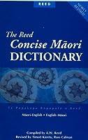 The Reed Concise Maori Dictionary: Maori-English and English-Maori