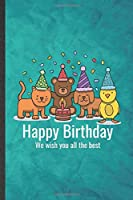 Happy Birthday We Wish You All the Best: Funny Blank Lined Pet Owner Notebook/ Journal, Graduation Appreciation Gratitude Thank You Souvenir Gag Gift, Stylish Graphic 110 Pages