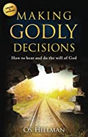 Making Godly Decisions: How to hear and do the will of God