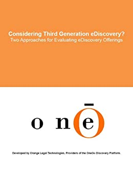 Considering Third Generation eDiscovery? Two Approaches for Evaluating eDiscovery Offerings by [Orange Legal Technologies]
