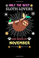 Only The Best Sloth Lovers Are Born In November: Blank Lined Notebook Journal, Sloth Notebook Journal For Men Women And Kids, Gifts For Sloth Lovers