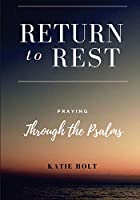 Return to Rest: Praying through the Psalms
