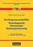 Herzfrequenzvariabilitaet: Risikodiagnostik, Stressanalyse, Belastungssteuerung: Internationales Symposium am 1. November 2008 in Halle (Saale)