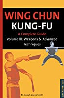 Wing Chun Kung-fu Volume 3: Weapons & Advanced Techniques (3) (Chinese Martial Arts Library)