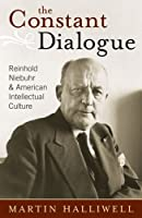 The Constant Dialogue: Reinhold Niebuhr And American Intellectual Culture