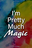 I'm Pretty Much Magic Notebook: Lined Journal, 120 Pages, 6 x 9 inches, Fun Gift, Soft Cover, Rainbow Flag LGBTQ Matte Finish (I'm Pretty Much Magic Journal)