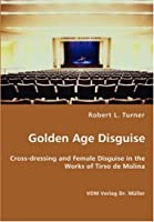 Golden Age Disguise - Cross-dressing and Female Disguise in the Works of Tirso de Molina