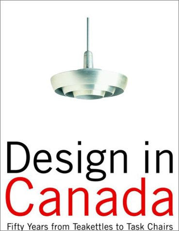 Download Design in Canada: Fifty Years From Teakettles to Task Chairs 0676971385