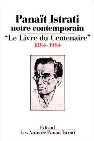 """Panaït Istrati, notre contemporain : """"Le Livre du centenaire"""", 1884-1984"""