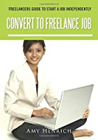Convert To Freelance Job: Freelancers Guide To Start A Job Independently
