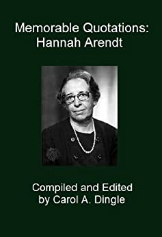 Memorable Quotations: Hannah Arendt by [Dingle, Carol A.]