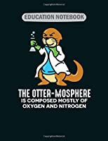 Education Notebook: otter chemistry pun chemist funny animals  College Ruled - 50 sheets, 100 pages - 7.44 x 9.69 inches