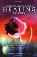 An Integrated Approach to Healing Ministry: A Guide to Receiving Healing and Deliverance from Past Sins, Hurts, Ungodly Mindsets and Demonic Oppressio