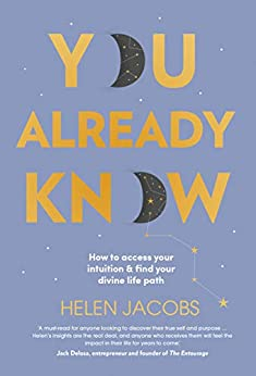 You Already Know: How to access your intuition and find your divine life path by [Jacobs, Helen]