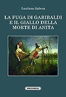 La fuga di Garibaldi e il giallo della morte di Anita