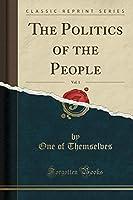 The Politics of the People, Vol. 1 (Classic Reprint)
