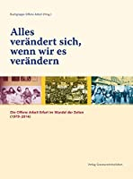Alles veraendert sich, wenn wir es veraendern: Die Offene Arbeit Erfurt im Wandel der Zeiten (1979–2014)