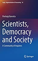 Scientists, Democracy and Society: A Community of Inquirers (Logic, Argumentation & Reasoning)
