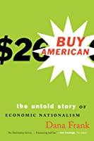 Buy American: The Untold Story of Economic Nationalism